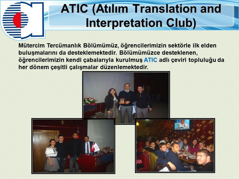ATIC (Atılım Translation and Interpretation Club) ATIC Mütercim Tercümanlık Bölümümüz, öğrencilerimizin sektörle ilk elden buluşmalarını da desteklemektedir.