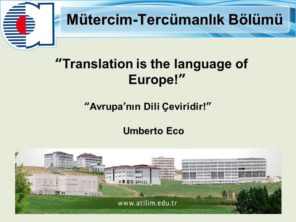 Mütercim-Tercümanlık Bölümü Translation is the language of Europe! Avrupa'nın Dili Çeviridir! Umberto Eco