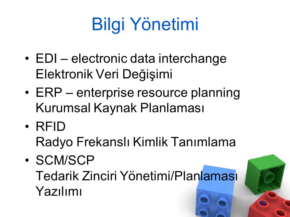 Bilgi Yönetimi EDI – electronic data interchange Elektronik Veri Değişimi ERP – enterprise resource planning Kurumsal Kaynak Planlaması RFID Radyo Frekanslı Kimlik Tanımlama SCM/SCP Tedarik Zinciri Yönetimi/Planlaması Yazılımı 13