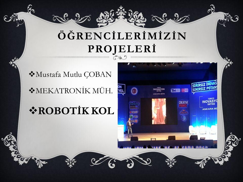 ÖĞRENCİLERİMİZİN PROJELERİ  Mustafa Mutlu ÇOBAN  MEKATRONİK MÜH.  ROBOTİK KOL