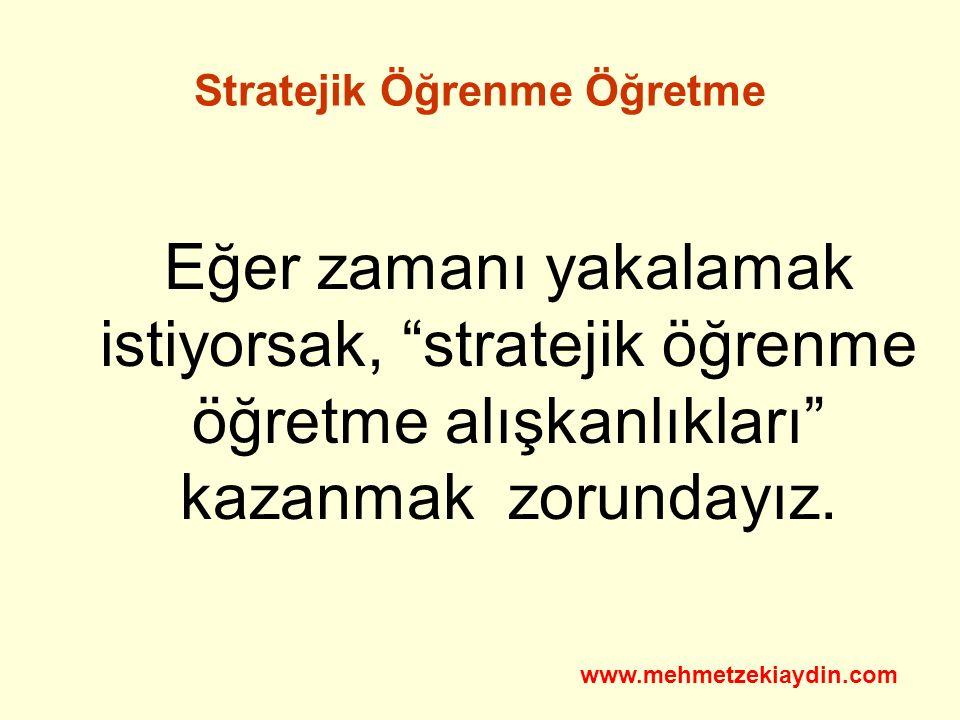 """Stratejik Öğrenme Öğretme Eğer zamanı yakalamak istiyorsak, """"stratejik öğrenme öğretme alışkanlıkları"""" kazanmak zorundayız. www.mehmetzekiaydin.com"""