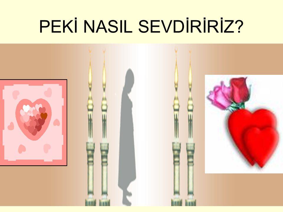PEKİ NASIL SEVDİRİRİZ