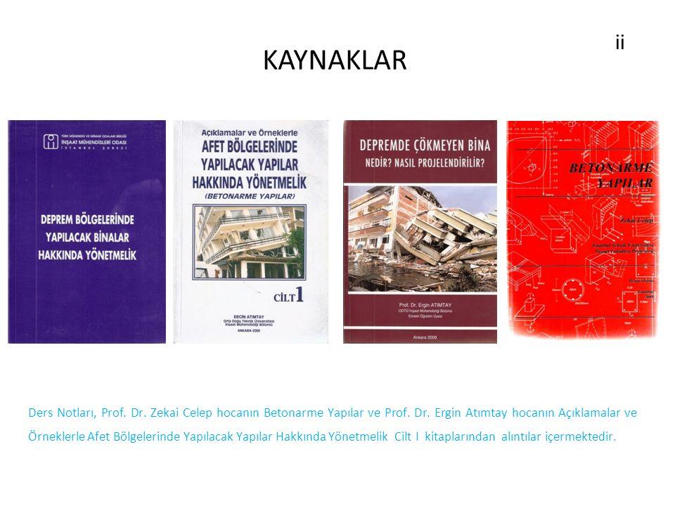 KAYNAKLAR ii Ders Notları, Prof. Dr. Zekai Celep hocanın Betonarme Yapılar ve Prof. Dr. Ergin Atımtay hocanın Açıklamalar ve Örneklerle Afet Bölgeleri