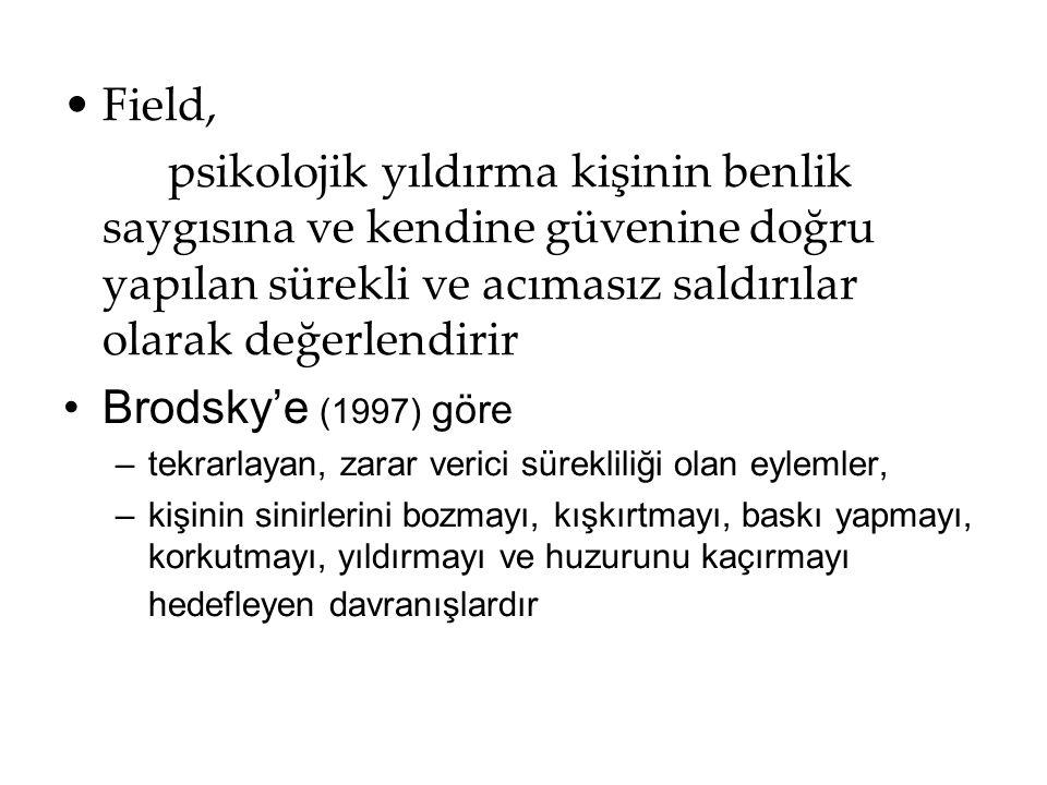 Field, psikolojik yıldırma kişinin benlik saygısına ve kendine güvenine doğru yapılan sürekli ve acımasız saldırılar olarak değerlendirir Brodsky'e (1