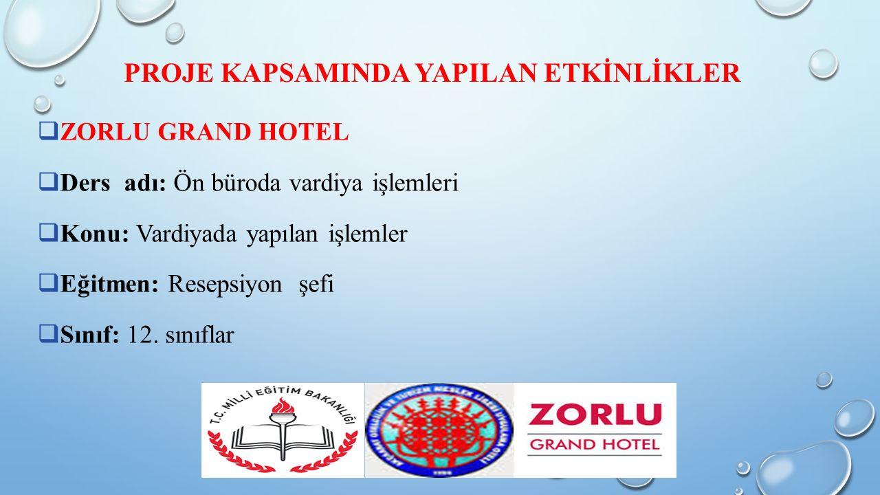  ZORLU GRAND HOTEL  Ders adı: Ön büroda vardiya işlemleri  Konu: Vardiyada yapılan işlemler  Eğitmen: Resepsiyon şefi  Sınıf: 12.