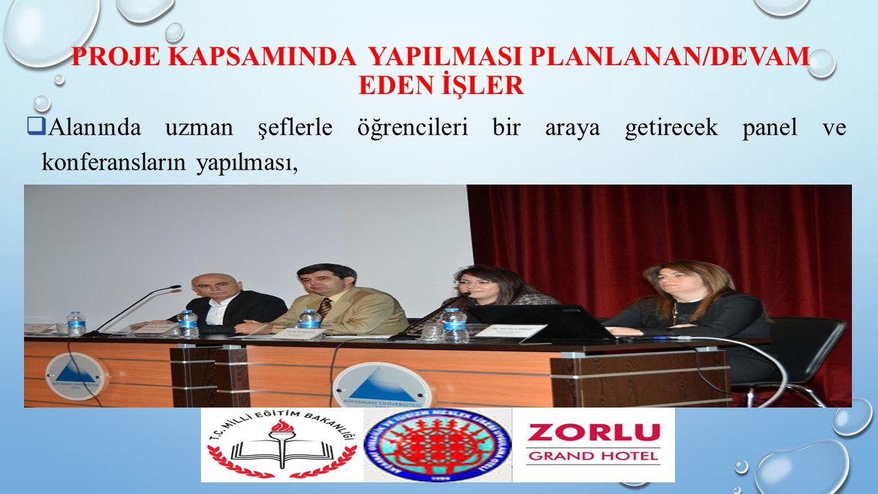 PROJE KAPSAMINDA YAPILMASI PLANLANAN/DEVAM EDEN İŞLER  Alanında uzman şeflerle öğrencileri bir araya getirecek panel ve konferansların yapılması,