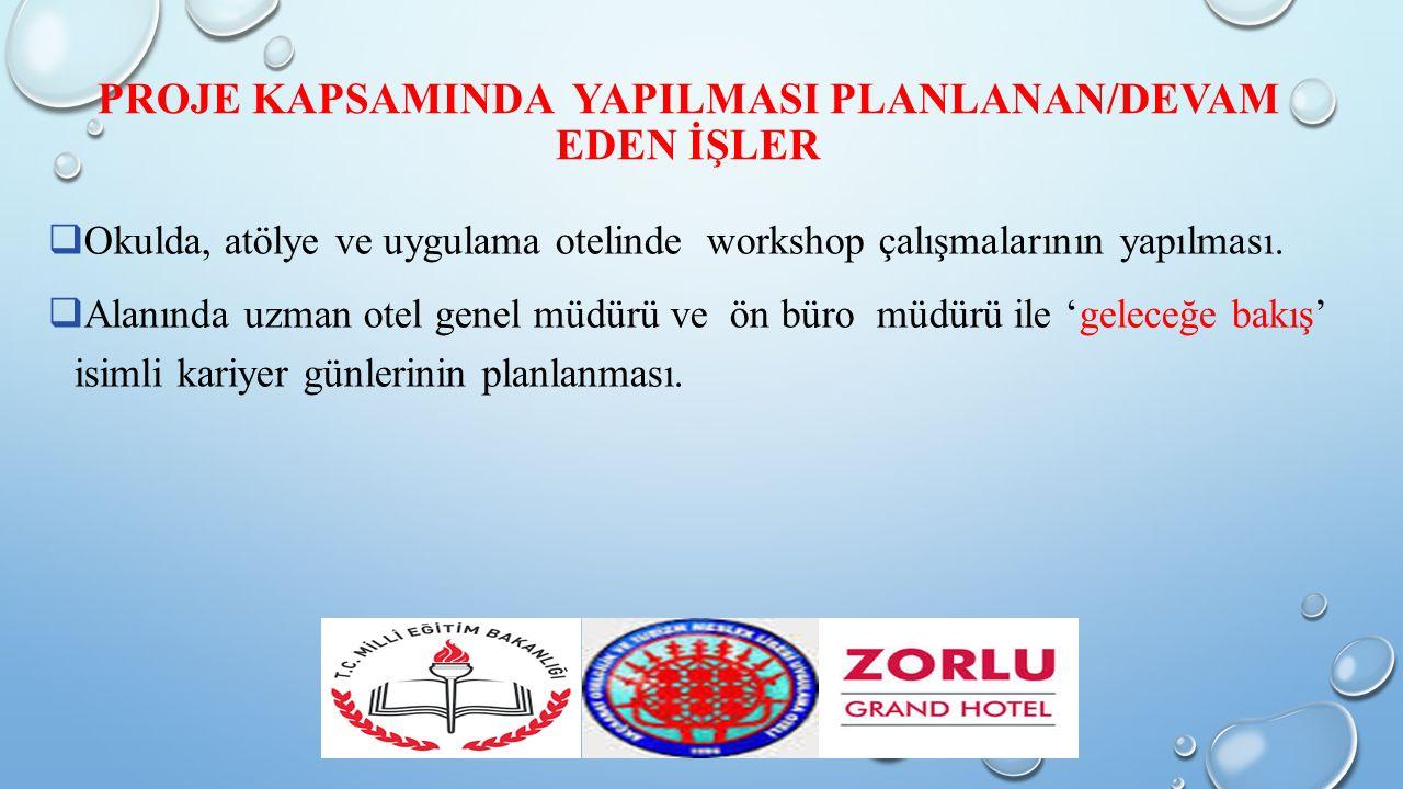 PROJE KAPSAMINDA YAPILMASI PLANLANAN/DEVAM EDEN İŞLER  Okulda, atölye ve uygulama otelinde workshop çalışmalarının yapılması.