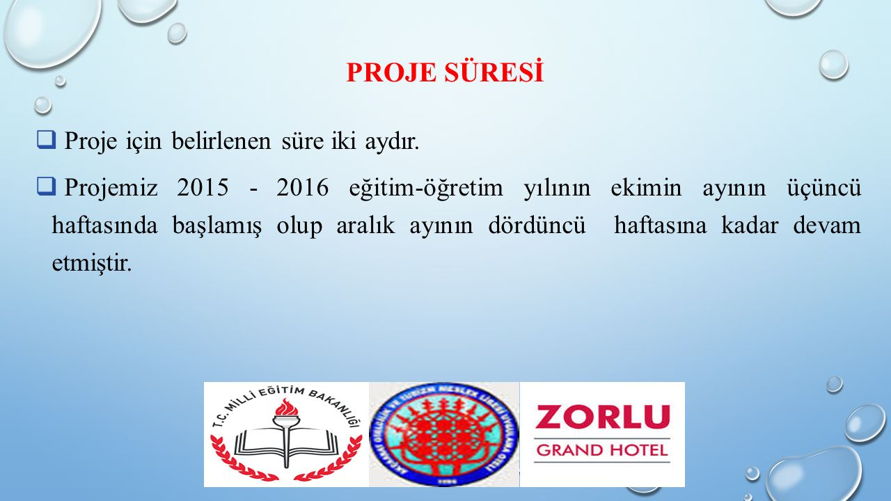 PROJE SÜRESİ  Proje için belirlenen süre iki aydır.