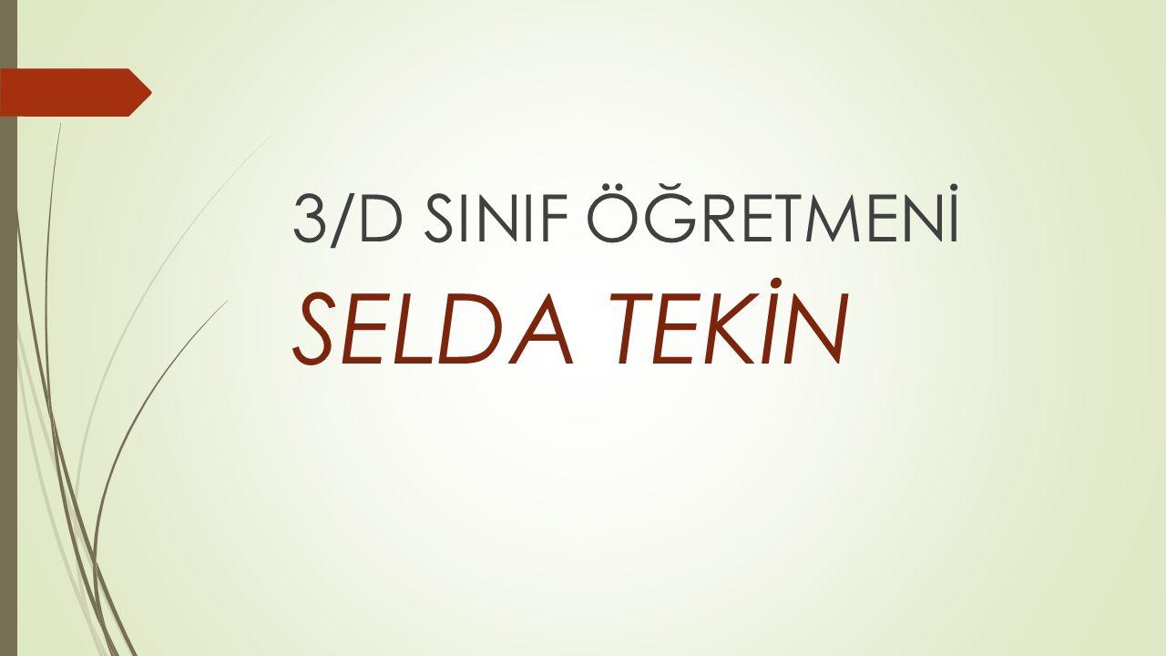 3/D SINIF ÖĞRETMENİ SELDA TEKİN