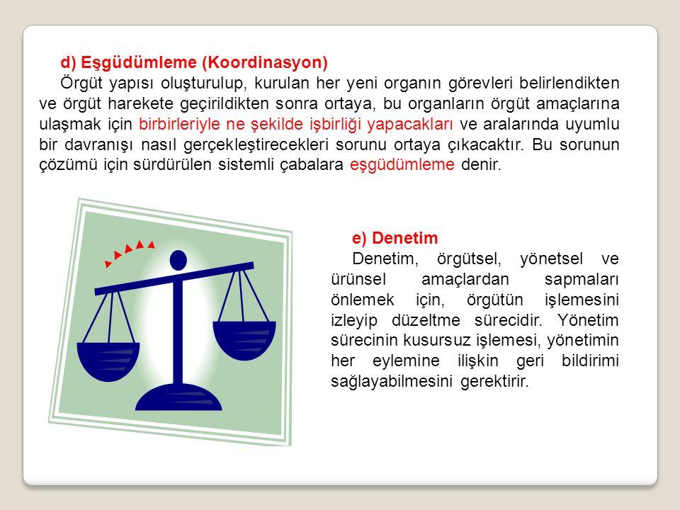 d) Eşgüdümleme (Koordinasyon) Örgüt yapısı oluşturulup, kurulan her yeni organın görevleri belirlendikten ve örgüt harekete geçirildikten sonra ortaya