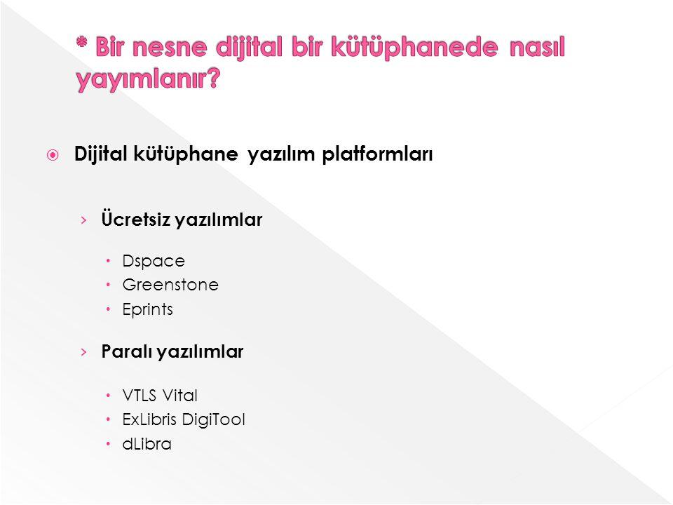 Dijital kütüphane yazılım platformları Ücretsiz yazılımlar Dspace Greenstone Eprints Paralı yazılımlar VTLS Vital ExLibris DigiTool dLibra