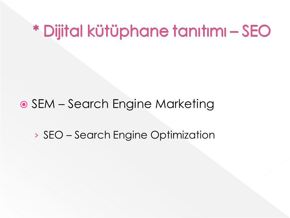 SEM – Search Engine Marketing SEO – Search Engine Optimization