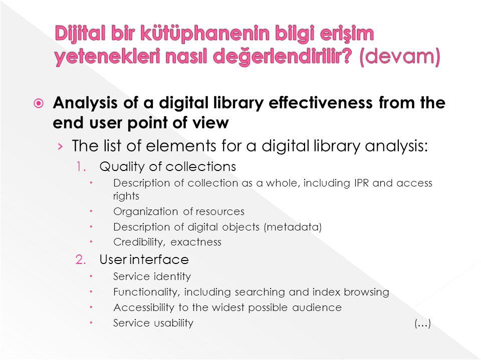 Analysis of a digital library effectiveness from the end user point of view The list of elements for a digital library analysis: 1.Quality of collecti