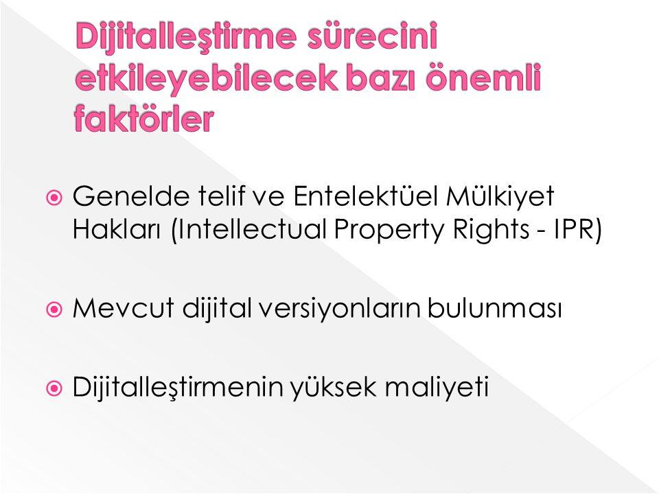 Genelde telif ve Entelektüel Mülkiyet Hakları (Intellectual Property Rights - IPR) Mevcut dijital versiyonların bulunması Dijitalleştirmenin yüksek maliyeti