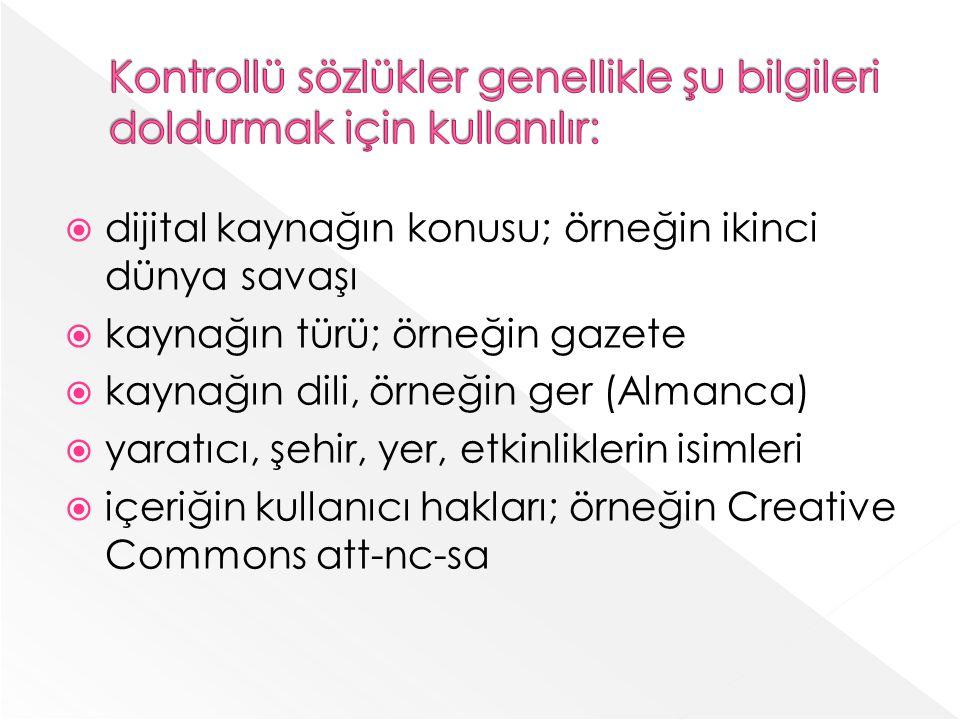 dijital kaynağın konusu; örneğin ikinci dünya savaşı kaynağın türü; örneğin gazete kaynağın dili, örneğin ger (Almanca) yaratıcı, şehir, yer, etkinliklerin isimleri içeriğin kullanıcı hakları; örneğin Creative Commons att-nc-sa