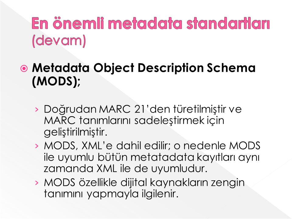 Metadata Object Description Schema (MODS); Doğrudan MARC 21den türetilmiştir ve MARC tanımlarını sadeleştirmek için geliştirilmiştir.