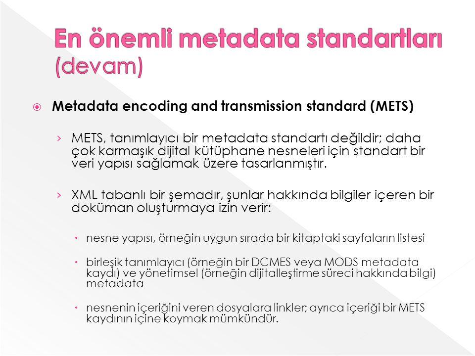Metadata encoding and transmission standard (METS) METS, tanımlayıcı bir metadata standartı değildir; daha çok karmaşık dijital kütüphane nesneleri için standart bir veri yapısı sağlamak üzere tasarlanmıştır.