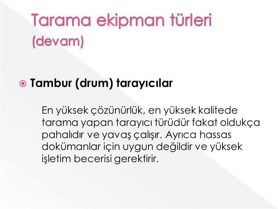 Tambur (drum) tarayıcılar En yüksek çözünürlük, en yüksek kalitede tarama yapan tarayıcı türüdür fakat oldukça pahalıdır ve yavaş çalışır.