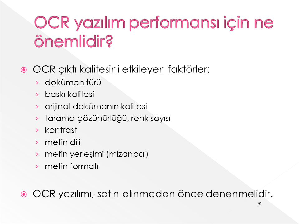 OCR çıktı kalitesini etkileyen faktörler: doküman türü baskı kalitesi orijinal dokümanın kalitesi tarama çözünürlüğü, renk sayısı kontrast metin dili metin yerleşimi (mizanpaj) metin formatı OCR yazılımı, satın alınmadan önce denenmelidir.