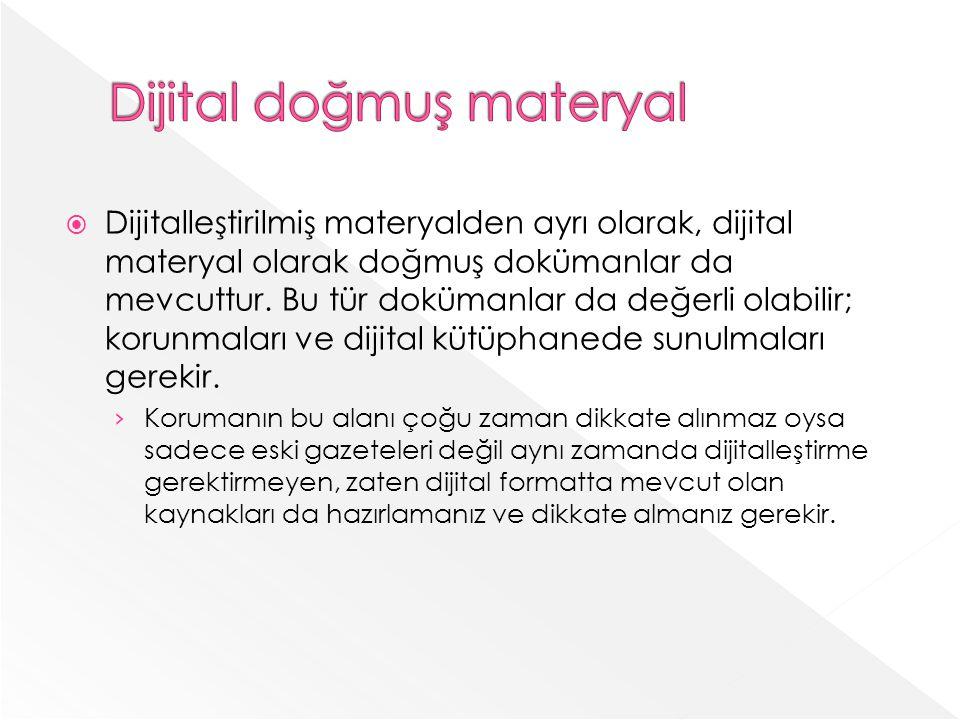 Dijitalleştirilmiş materyalden ayrı olarak, dijital materyal olarak doğmuş dokümanlar da mevcuttur.