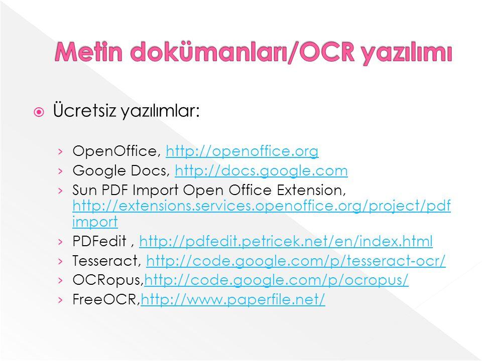 Ücretsiz yazılımlar: OpenOffice, http://openoffice.orghttp://openoffice.org Google Docs, http://docs.google.comhttp://docs.google.com Sun PDF Import Open Office Extension, http://extensions.services.openoffice.org/project/pdf import http://extensions.services.openoffice.org/project/pdf import PDFedit, http://pdfedit.petricek.net/en/index.htmlhttp://pdfedit.petricek.net/en/index.html Tesseract, http://code.google.com/p/tesseract-ocr/http://code.google.com/p/tesseract-ocr/ OCRopus,http://code.google.com/p/ocropus/http://code.google.com/p/ocropus/ FreeOCR,http://www.paperfile.net/http://www.paperfile.net/