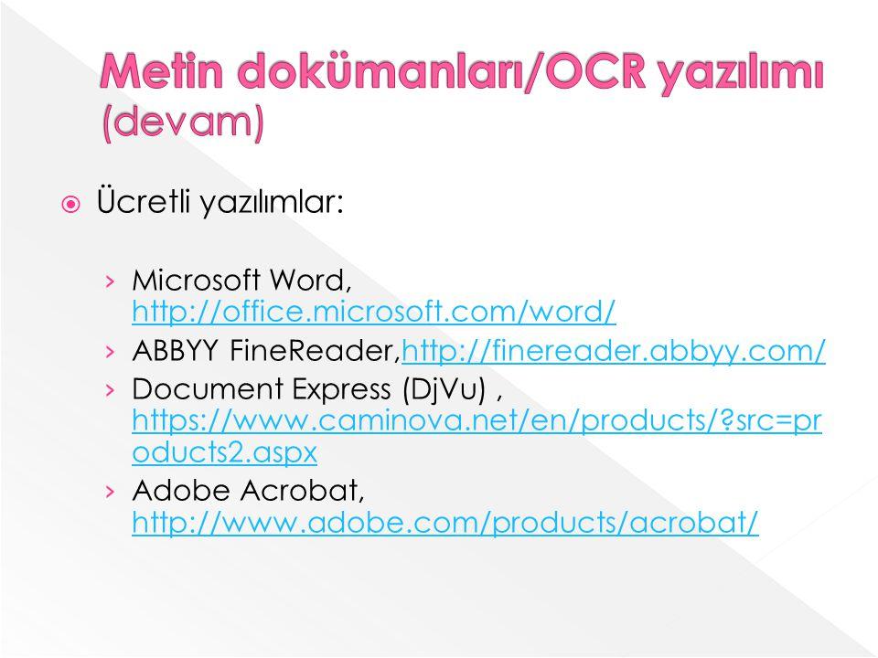 Ücretli yazılımlar: Microsoft Word, http://office.microsoft.com/word/ http://office.microsoft.com/word/ ABBYY FineReader,http://finereader.abbyy.com/http://finereader.abbyy.com/ Document Express (DjVu), https://www.caminova.net/en/products/?src=pr oducts2.aspx https://www.caminova.net/en/products/?src=pr oducts2.aspx Adobe Acrobat, http://www.adobe.com/products/acrobat/ http://www.adobe.com/products/acrobat/