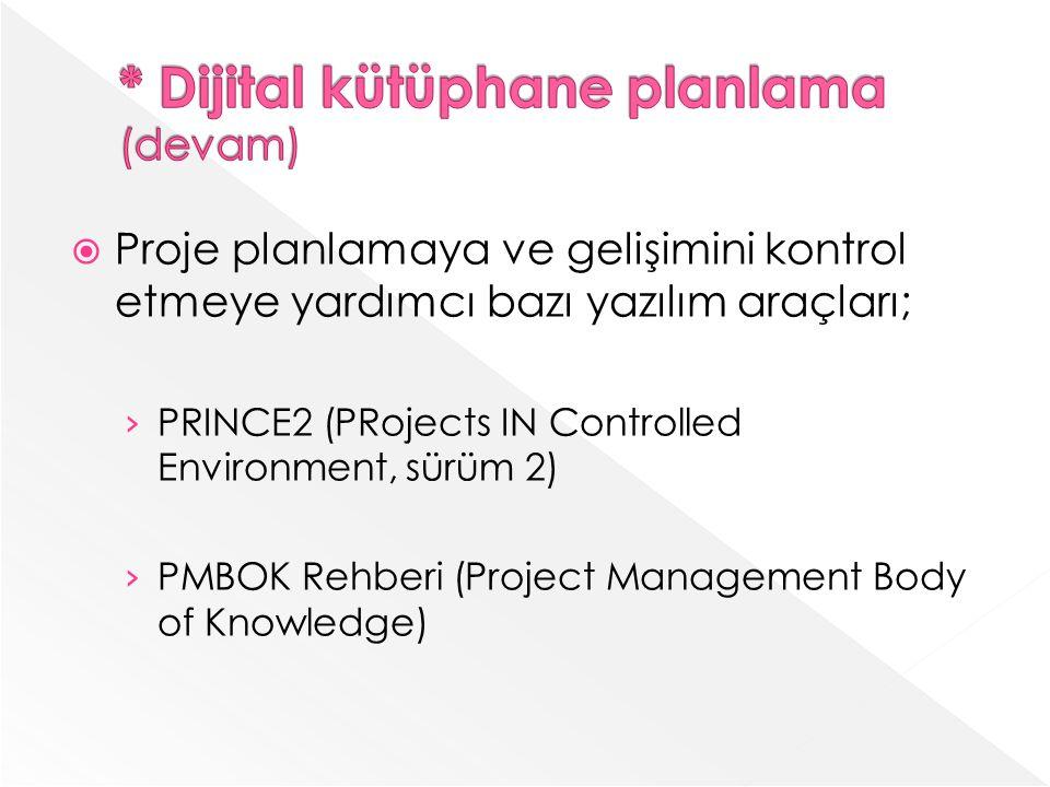 Proje planlamaya ve gelişimini kontrol etmeye yardımcı bazı yazılım araçları; PRINCE2 (PRojects IN Controlled Environment, sürüm 2) PMBOK Rehberi (Project Management Body of Knowledge)