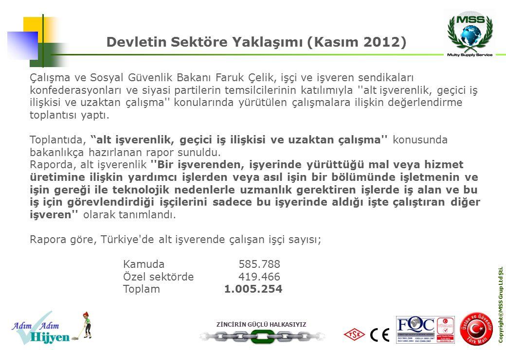 ZİNCİRİN GÜÇLÜ HALKASIYIZ Copyright©MSS Grup Ltd Şti. Devletin Sektöre Yaklaşımı (Kasım 2012) Çalışma ve Sosyal Güvenlik Bakanı Faruk Çelik, işçi ve i