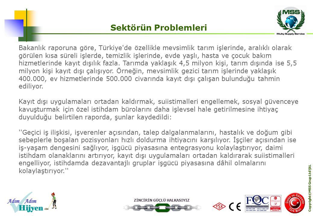 ZİNCİRİN GÜÇLÜ HALKASIYIZ Copyright©MSS Grup Ltd Şti. Sektörün Problemleri Bakanlık raporuna göre, Türkiye'de özellikle mevsimlik tarım işlerinde, ara