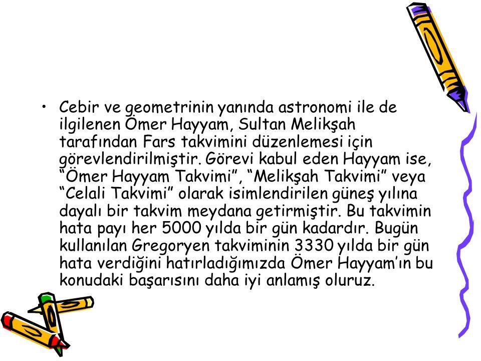 Cebir ve geometrinin yanında astronomi ile de ilgilenen Ömer Hayyam, Sultan Melikşah tarafından Fars takvimini düzenlemesi için görevlendirilmiştir. G