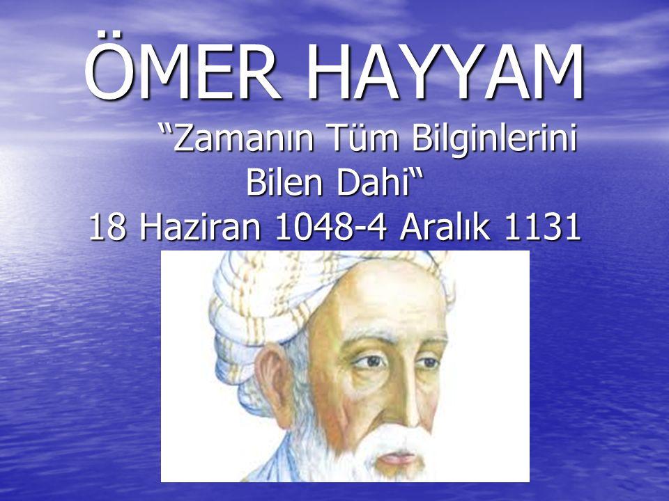 ÖMER HAYYAM Zamanın Tüm Bilginlerini Bilen Dahi 18 Haziran 1048-4 Aralık 1131