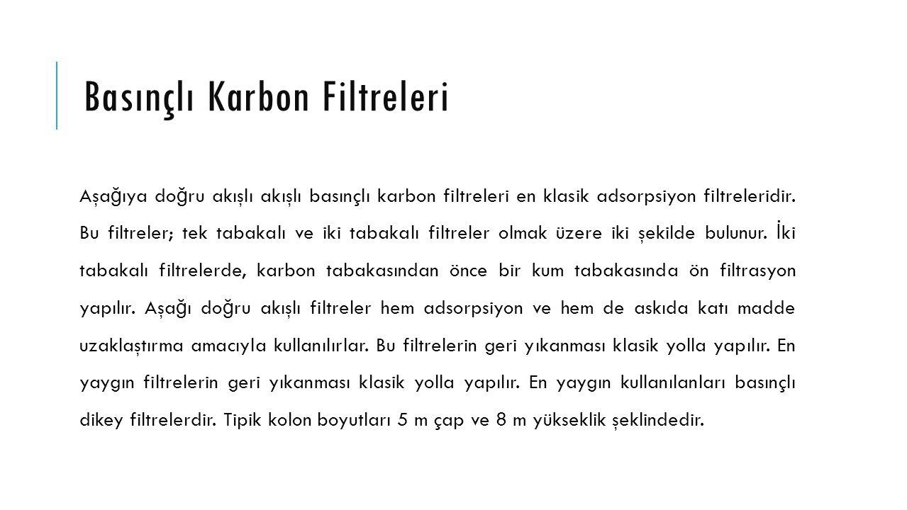 Basınçlı Karbon Filtreleri Aşa ğ ıya do ğ ru akışlı akışlı basınçlı karbon filtreleri en klasik adsorpsiyon filtreleridir. Bu filtreler; tek tabakalı
