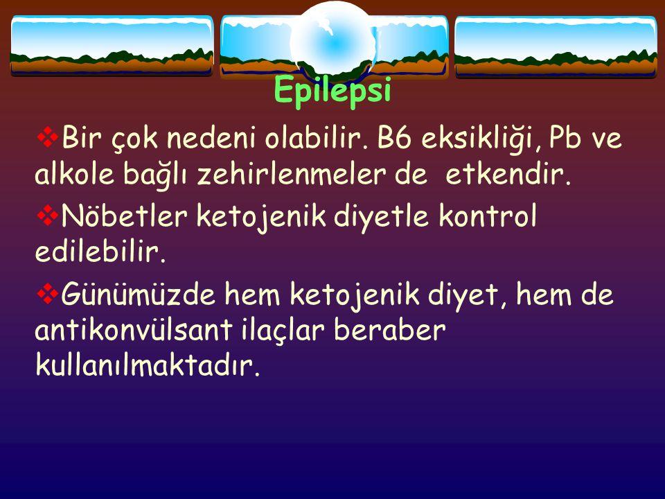 Epilepsi  Bir çok nedeni olabilir. B6 eksikliği, Pb ve alkole bağlı zehirlenmeler de etkendir.