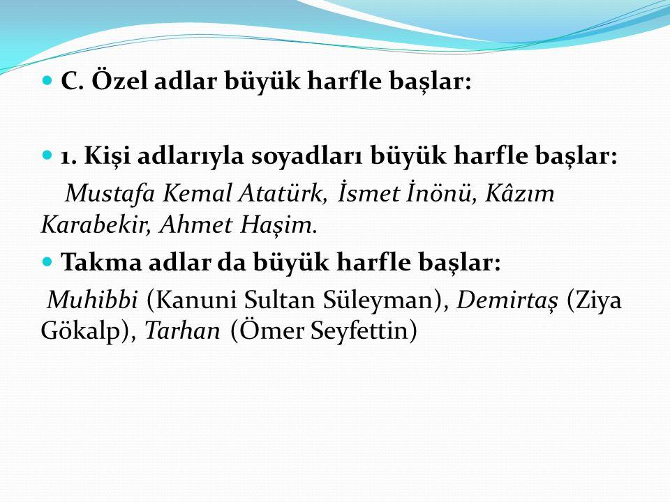 C. Özel adlar büyük harfle başlar: 1. Kişi adlarıyla soyadları büyük harfle başlar: Mustafa Kemal Atatürk, İsmet İnönü, Kâzım Karabekir, Ahmet Haşim.
