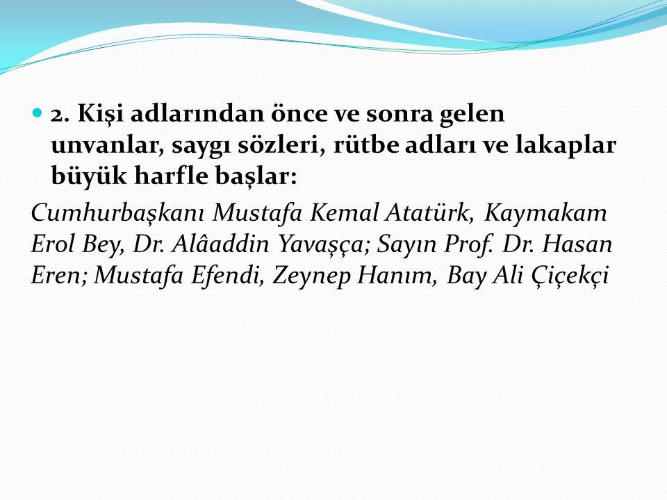 2. Kişi adlarından önce ve sonra gelen unvanlar, saygı sözleri, rütbe adları ve lakaplar büyük harfle başlar: Cumhurbaşkanı Mustafa Kemal Atatürk, Kay