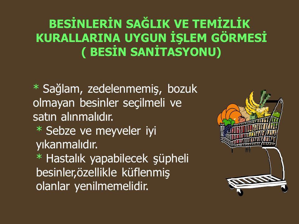 * Sağlam, zedelenmemiş, bozuk olmayan besinler seçilmeli ve satın alınmalıdır. * Sebze ve meyveler iyi yıkanmalıdır. * Hastalık yapabilecek şüpheli be