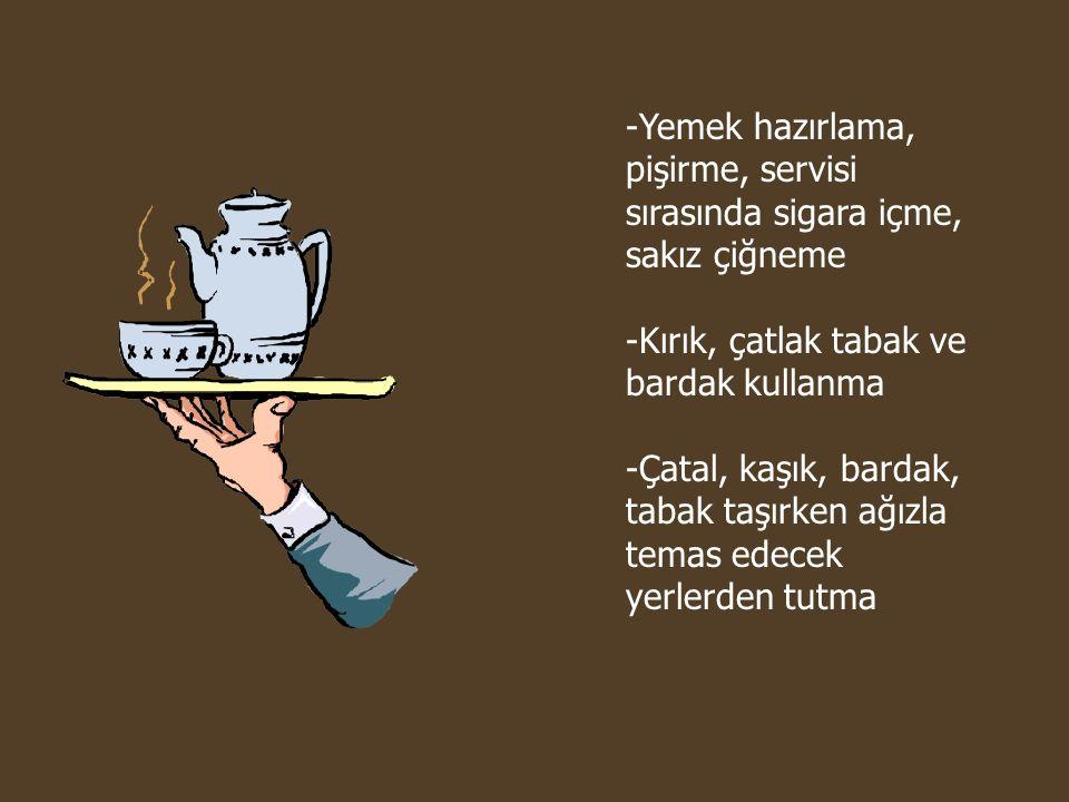 -Yemek hazırlama, pişirme, servisi sırasında sigara içme, sakız çiğneme -Kırık, çatlak tabak ve bardak kullanma -Çatal, kaşık, bardak, tabak taşırken ağızla temas edecek yerlerden tutma