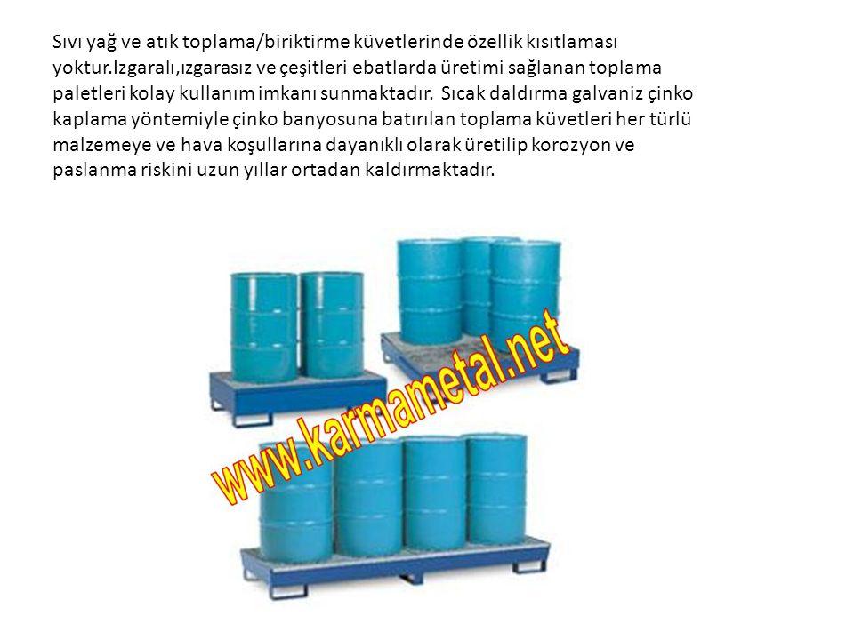 Sıvı yağ ve atık toplama/biriktirme küvetlerinde özellik kısıtlaması yoktur.Izgaralı,ızgarasız ve çeşitleri ebatlarda üretimi sağlanan toplama paletleri kolay kullanım imkanı sunmaktadır.