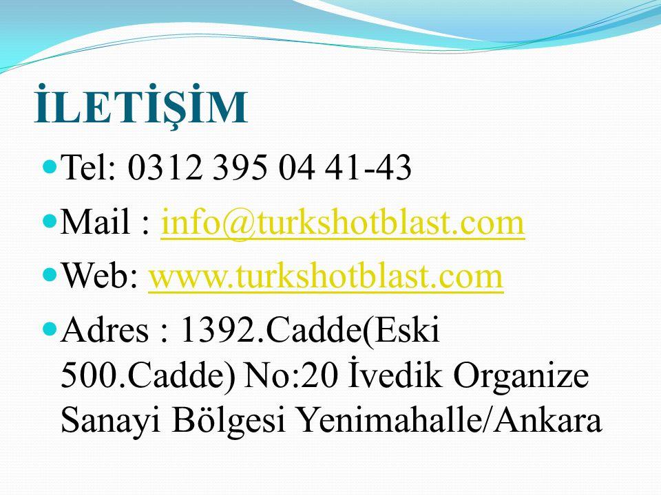 İLETİŞİM Tel: 0312 395 04 41-43 Mail : info@turkshotblast.cominfo@turkshotblast.com Web: www.turkshotblast.comwww.turkshotblast.com Adres : 1392.Cadde(Eski 500.Cadde) No:20 İvedik Organize Sanayi Bölgesi Yenimahalle/Ankara