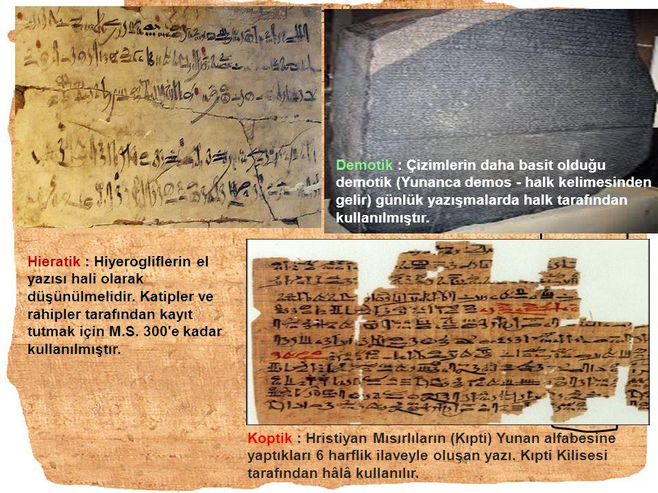 Hieratik : Hiyerogliflerin el yazısı hali olarak düşünülmelidir. Katipler ve rahipler tarafından kayıt tutmak için M.S. 300'e kadar kullanılmıştır. De