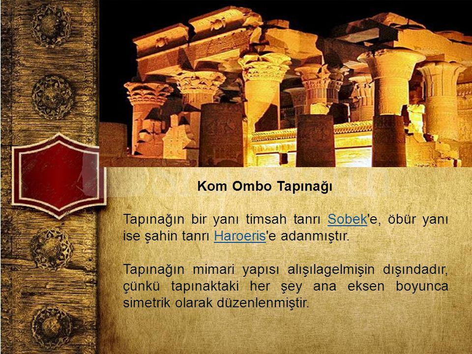 Kom Ombo Tapınağı Tapınağın bir yanı timsah tanrı Sobek'e, öbür yanı ise şahin tanrı Haroeris'e adanmıştır. SobekHaroeris Tapınağın mimari yapısı alış