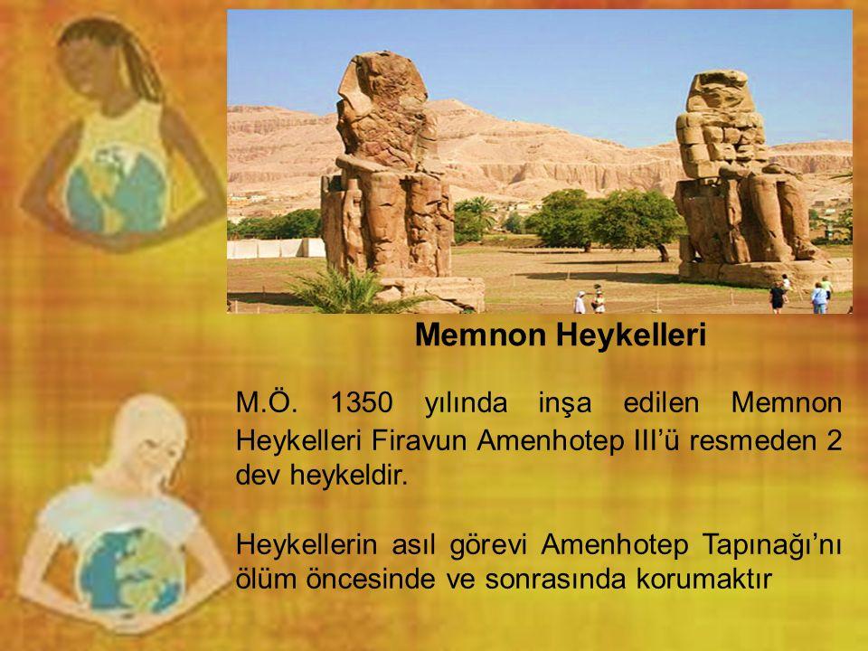 M.Ö. 1350 yılında inşa edilen Memnon Heykelleri Firavun Amenhotep III'ü resmeden 2 dev heykeldir. Heykellerin asıl görevi Amenhotep Tapınağı'nı ölüm ö