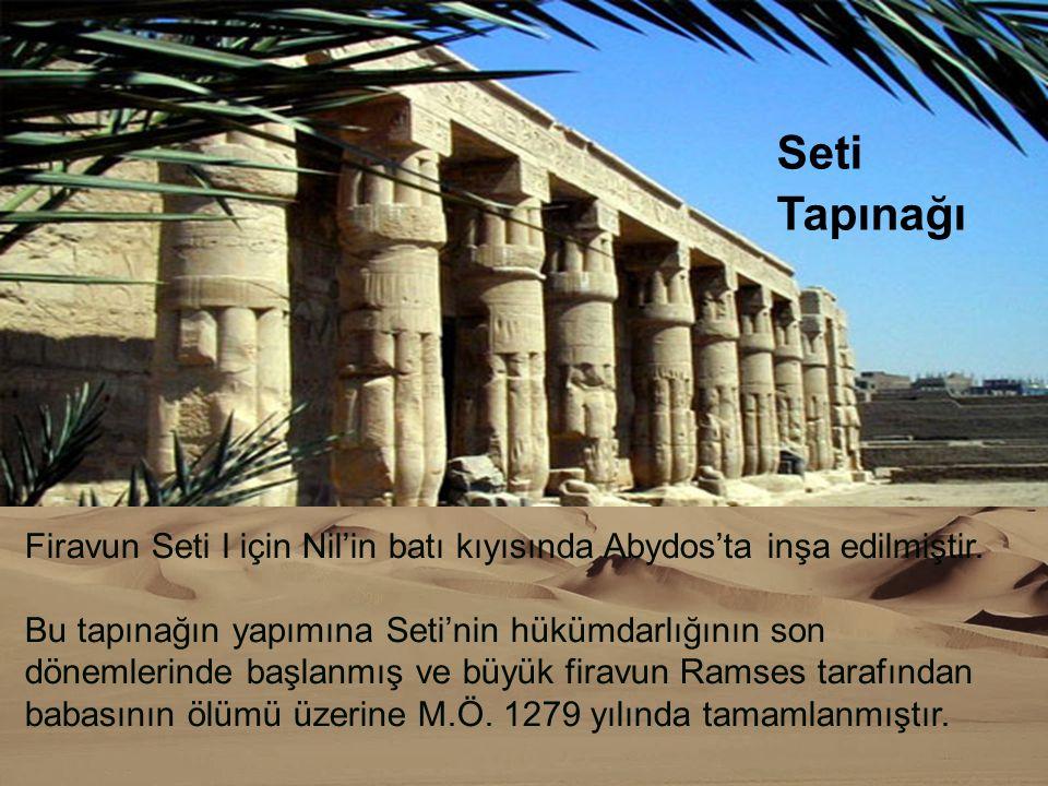 Firavun Seti I için Nil'in batı kıyısında Abydos'ta inşa edilmiştir. Bu tapınağın yapımına Seti'nin hükümdarlığının son dönemlerinde başlanmış ve büyü