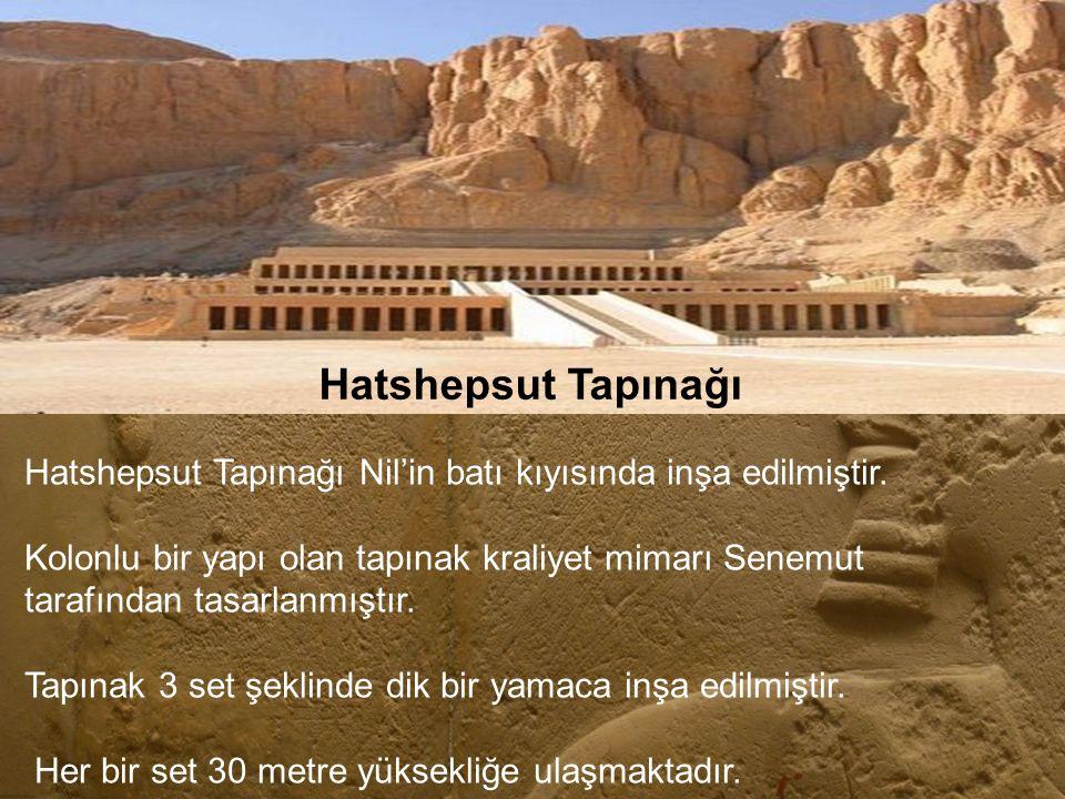 Hatshepsut Tapınağı Hatshepsut Tapınağı Nil'in batı kıyısında inşa edilmiştir. Kolonlu bir yapı olan tapınak kraliyet mimarı Senemut tarafından tasarl