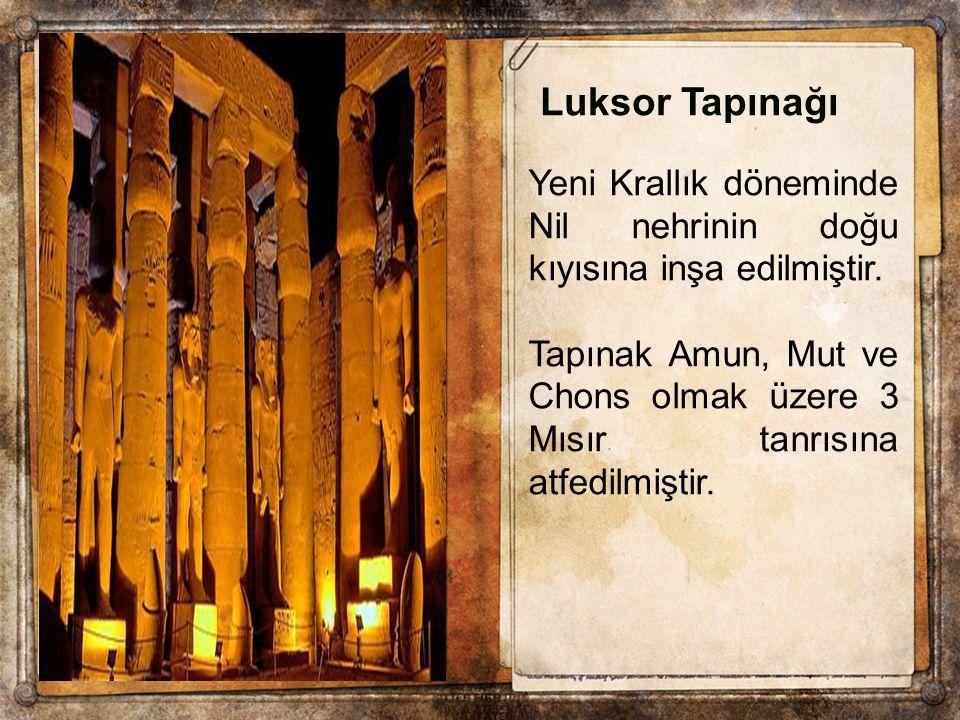 Luksor Tapınağı Yeni Krallık döneminde Nil nehrinin doğu kıyısına inşa edilmiştir. Tapınak Amun, Mut ve Chons olmak üzere 3 Mısır tanrısına atfedilmiş