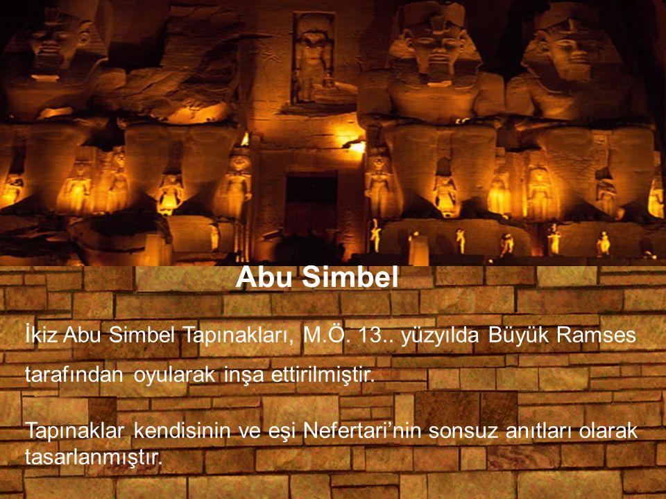 Abu Simbel İkiz Abu Simbel Tapınakları, M.Ö. 13.. yüzyılda Büyük Ramses tarafından oyularak inşa ettirilmiştir. Tapınaklar kendisinin ve eşi Nefertari