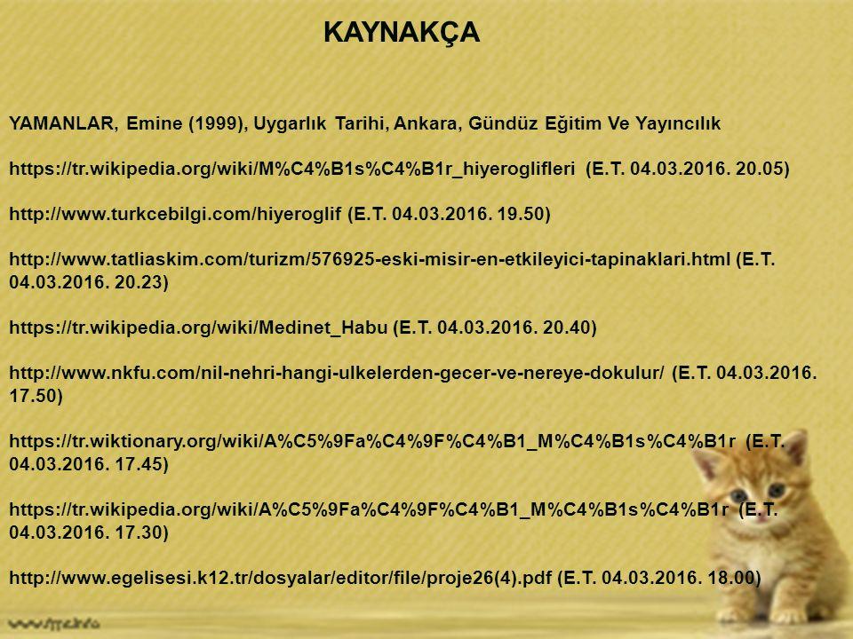 KAYNAKÇA YAMANLAR, Emine (1999), Uygarlık Tarihi, Ankara, Gündüz Eğitim Ve Yayıncılık https://tr.wikipedia.org/wiki/M%C4%B1s%C4%B1r_hiyeroglifleri (E.
