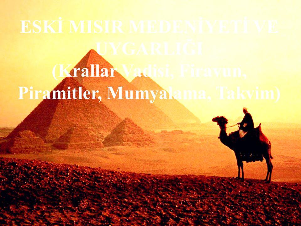 ESKİ MISIR MEDENİYETİ VE UYGARLIĞI (Krallar Vadisi, Firavun, Piramitler, Mumyalama, Takvim)