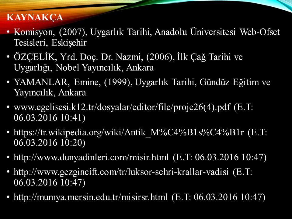 KAYNAKÇA Komisyon, (2007), Uygarlık Tarihi, Anadolu Üniversitesi Web-Ofset Tesisleri, Eskişehir ÖZÇELİK, Yrd. Doç. Dr. Nazmi, (2006), İlk Çağ Tarihi v