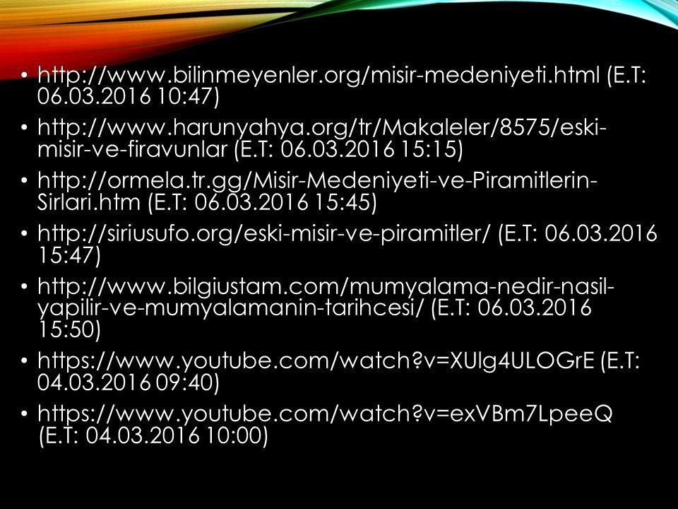 http://www.bilinmeyenler.org/misir-medeniyeti.html (E.T: 06.03.2016 10:47) http://www.harunyahya.org/tr/Makaleler/8575/eski- misir-ve-firavunlar (E.T: